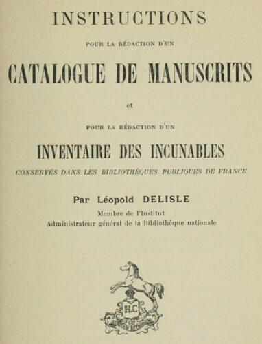 Léopold Delisle, Instruction pour la rédaction d'un catalogue de manuscrits, Paris : H. Champion, 1910.
